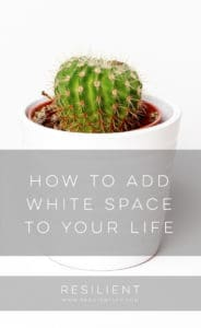 How to Add White Space to Your Life