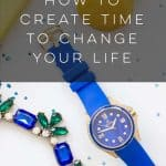 How to Create Time to Change Your Life