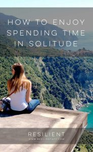 How to Enjoy Spending Time in Solitude
