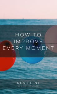 How to Improve Every Moment