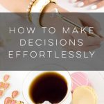 How to Make Decisions Effortlessly