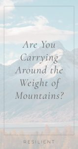 """I saw a beautifully profound quote the other day online that said, """"These mountains that you are carrying, you were only supposed to climb"""" by Najwa Zebian. Have you been carrying around the weight of mountains on your shoulders?"""