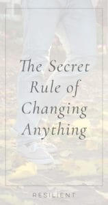 """I've learned a lot about changing habits over the years, and have taught thousands of people how to do it. The hardest habits to change, by far, are the ones people can't seem to control. They want to change, but can't seem to find the """"willpower"""" (a term I don't believe in). Here's the secret rule of changing anything."""