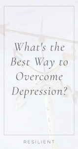 What's the Best Way to Overcome Depression?