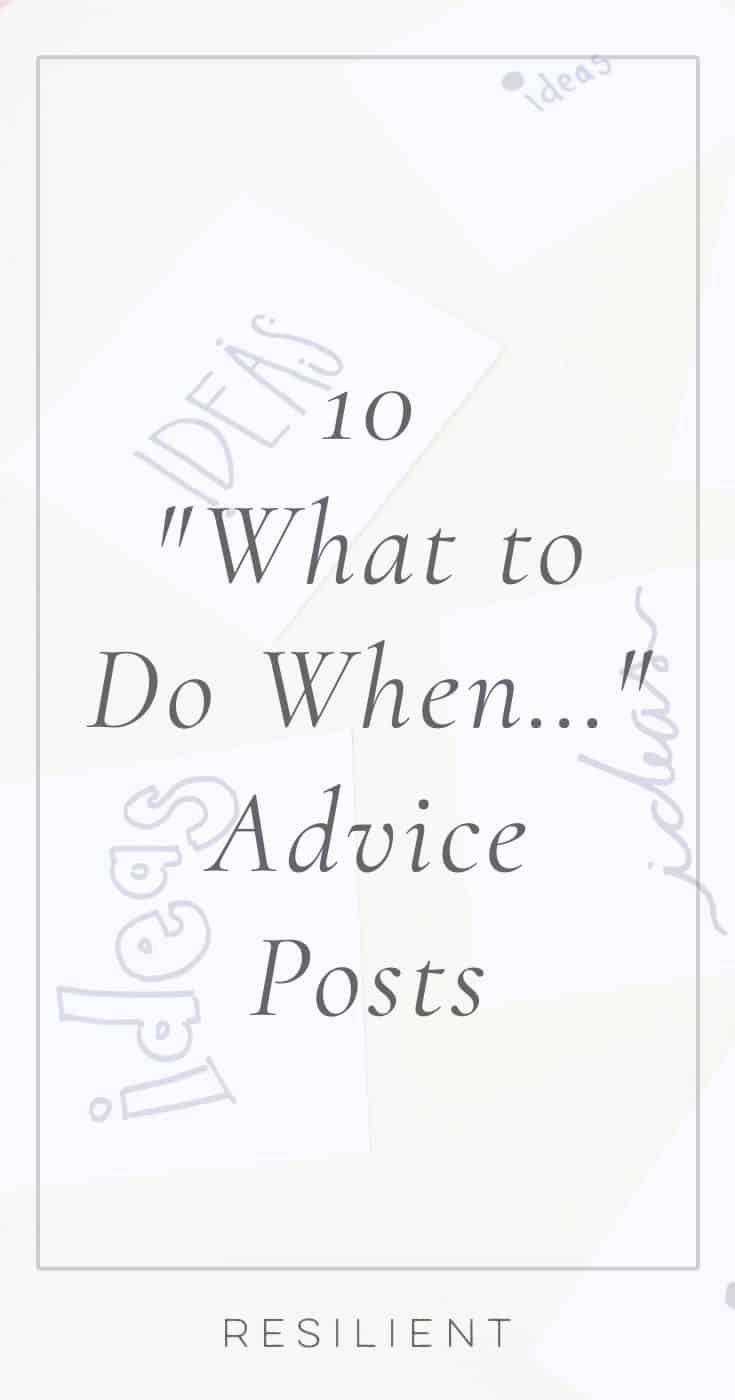 """Do you ever wonder what to do in certain situations? Maybe you're feeling lonely, or you're depressed, or you feel like nothing is working, and you're not sure what to do about it. Here are 10 advice posts from our blog about """"What to Do When..."""" in specific situations. :)"""