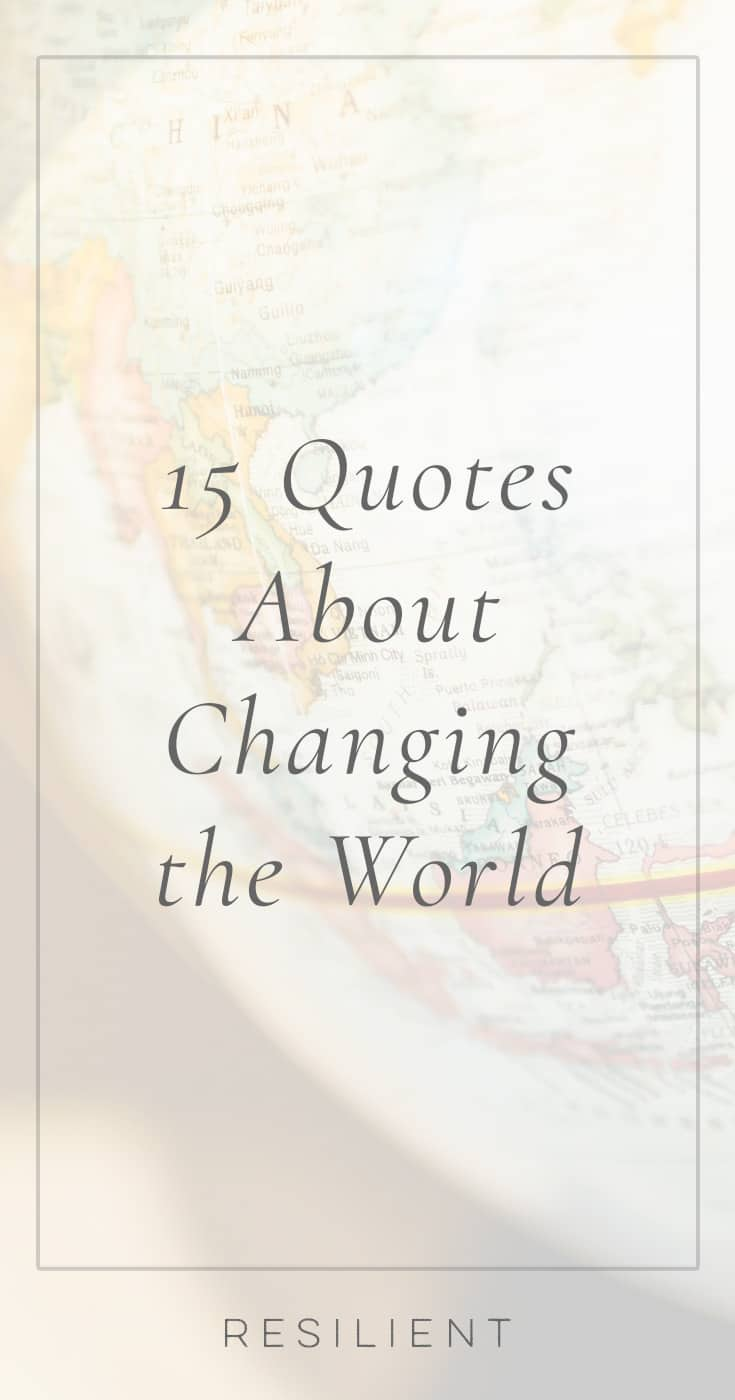 The idea of changing the world: is it a necessary ambition or just a pipe dream? No matter how you see it, one person can make an impact on the world in a way that ripples out way past their own circles. Here are 15 quotes about changing the world.