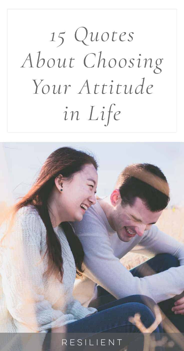Let this sink in: you don't always get to control what happens in your life, but you do always get to choose your attitude and how you respond. Here are 15 quotes about choosing your attitude in life.