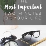 The Most Important Two Minutes of Your Life