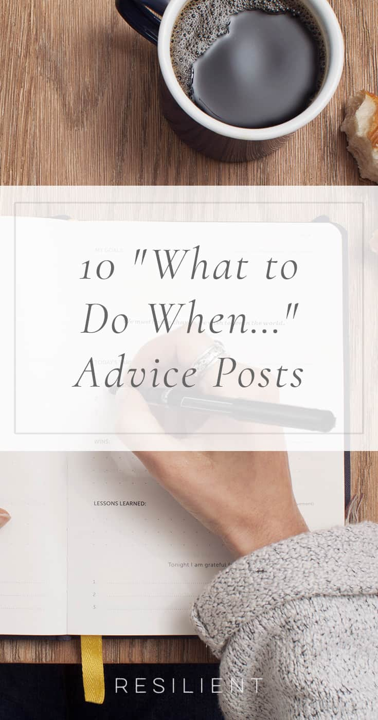 "Do you ever wonder what to do in certain situations? Maybe you're feeling lonely, or you're depressed, or you feel like nothing is working, and you're not sure what to do about it. Here are 10 advice posts from our blog about ""What to Do When..."" in specific situations. :)"