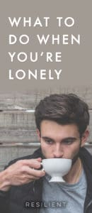 What to Do When You're Lonely