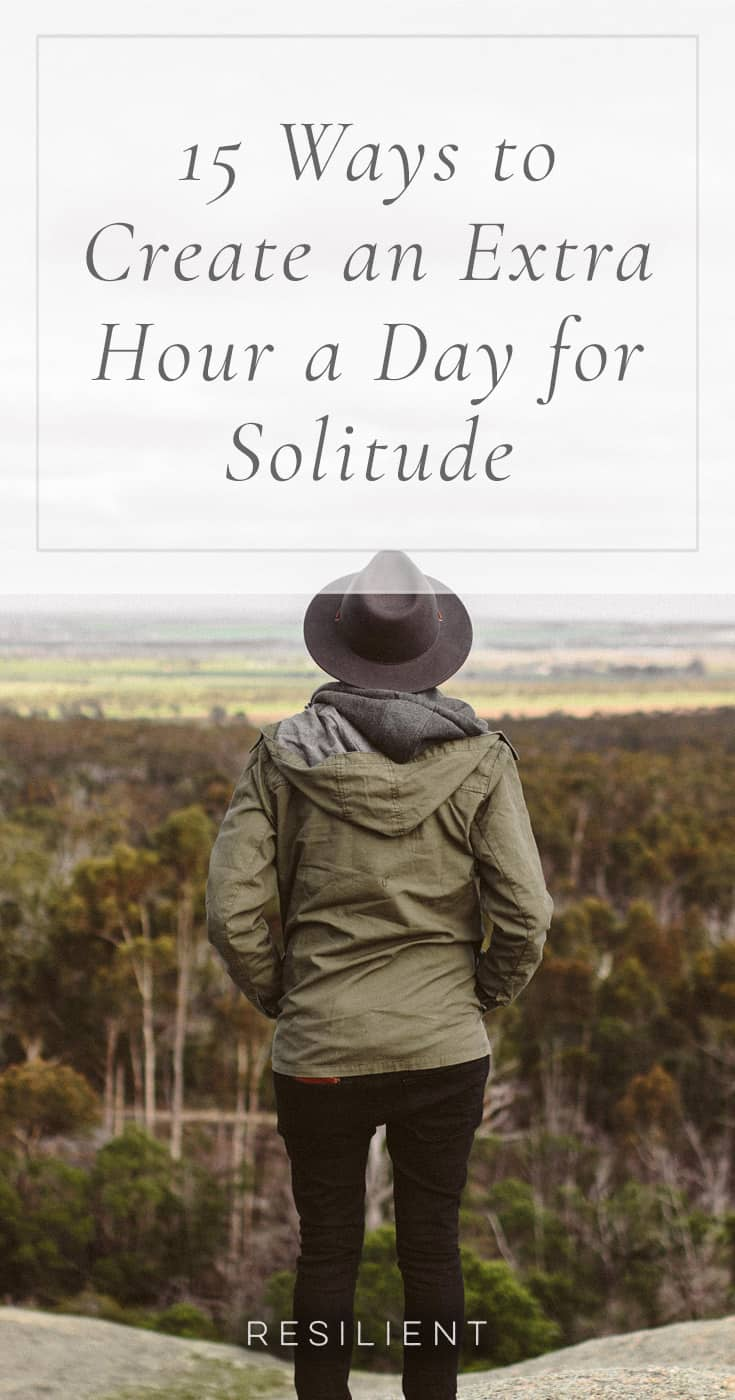 One problem with our complicated lives these days is that many of us never find time to spend alone, in peace, without being bombarded with noise and information. There's no time for solitude and quiet contemplation, and as a result, we have stress and anxiety and depression and repression. Here are 15 ways to create an extra hour a day for solitude.