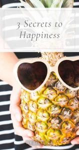 3 Secrets to Happiness