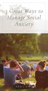 3 Great Ways to Manage Social Anxiety