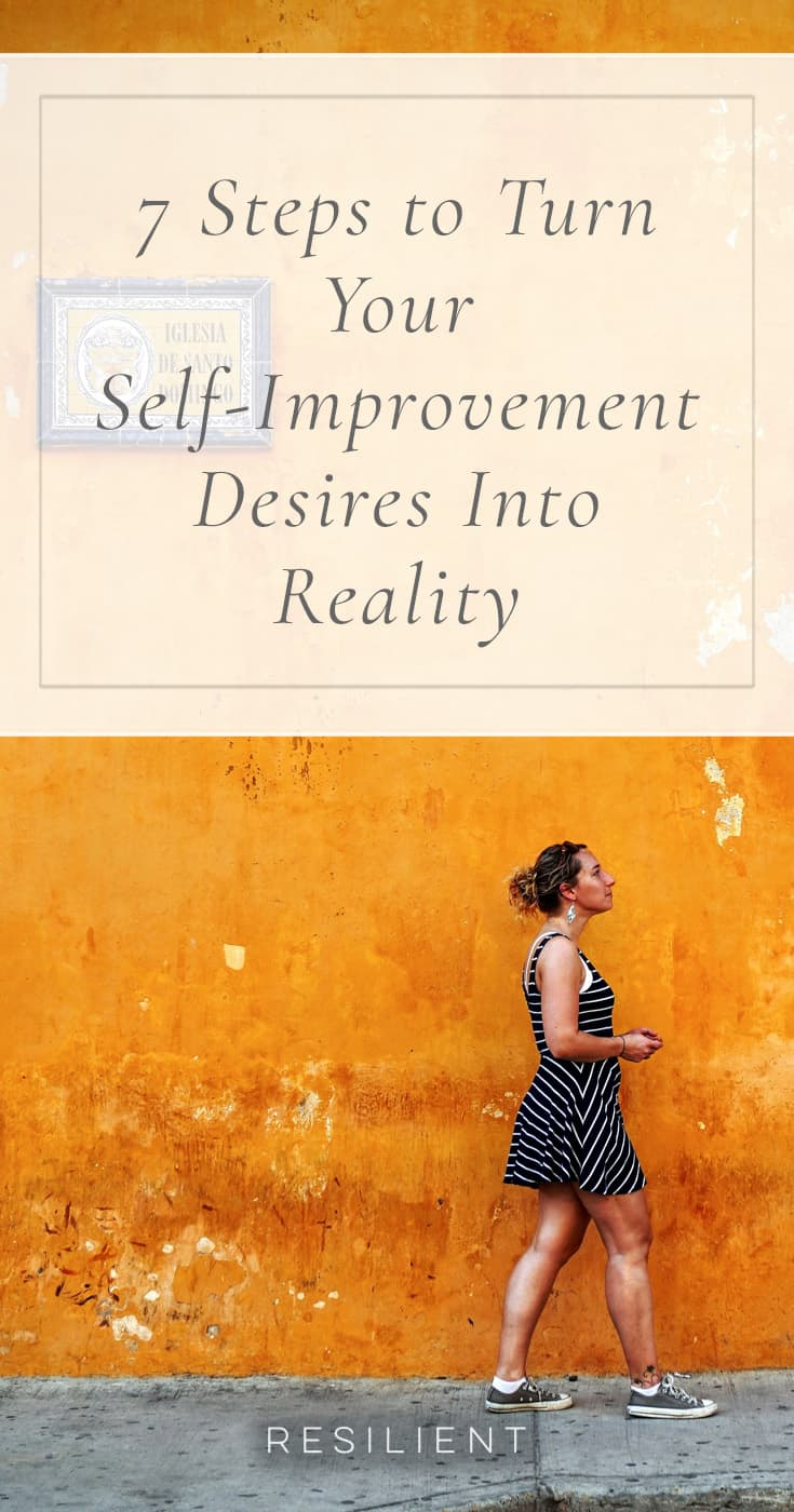 7 Steps to Turn Your Self-Improvement Desires Into Reality