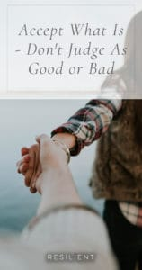 Accept What Is – Don't Judge As Good or Bad