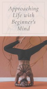 Approaching Life with Beginner's Mind