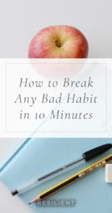 How to Break Any Bad Habit in 10 Minutes