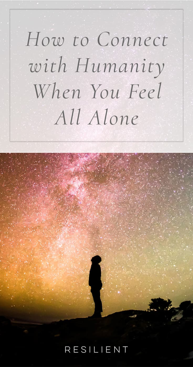 There are times when we feel that even if we are surrounded by other people in our lives, we are alone. We must go through this difficult journey called life by ourselves, no matter if we're married or if we have children or close friends. And that's a very lonesome prospect. Here's how to connect with humanity when you feel all alone.