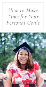 How to Make Time for Your Personal Goals