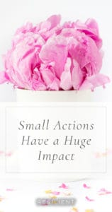 Small Actions Have a Huge Impact