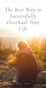 The Best Way to Successfully Overhaul Your Life