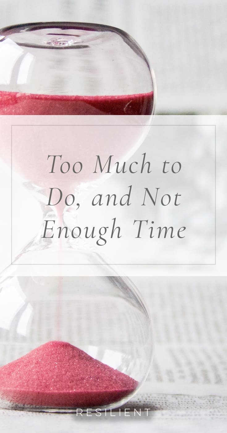 "One of the biggest frustrations many of us feel is having too much to do, and not feeling like we have enough time to do it. We are overwhelmed. Of course, having ""not enough time"" is just a feeling — we all have the same amount of time, but we often fill up the container of our days with too much stuff. What do you do when there's too much to do, and not enough time?"