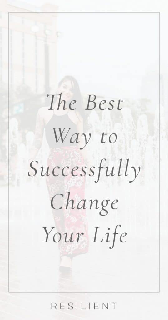 The Best Way to Successfully Change Your Life