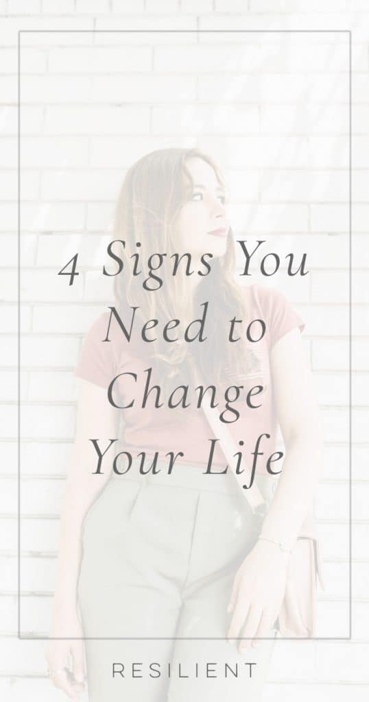 4 Signs You Need to Change Your Life