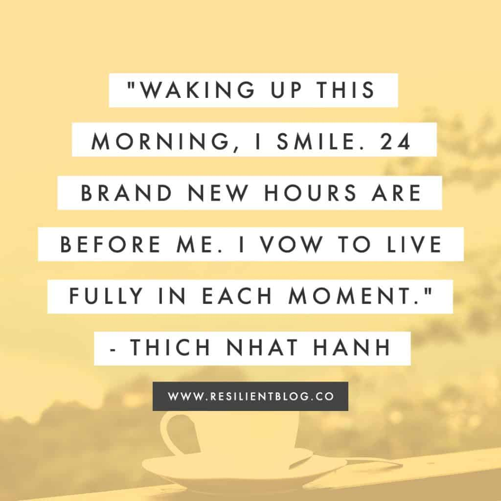 "Good Morning Quotes | ""Waking up this morning, I smile. 24 brand new hours are before me. I vow to live fully in each moment."" - Thich Nhat Hanh"
